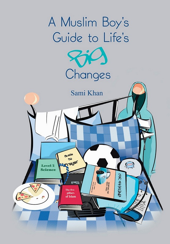 A Muslim Boy's Guide to Life's Big Changes Just for Teenagers