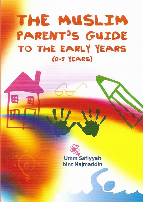 The Muslim Parent's Guide to the Early Years (0-5 Years) Women and Families