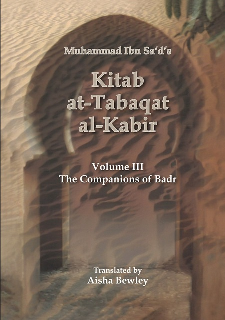 Kitab At-Tabaqat Al-Kabir Volume III: The Companions of Badr